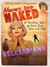 Never Too Naked (eBook): A Thrilling Tale of Love, Lust, Loss, and Life