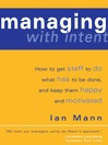 Managing with Intent (eBook): How To Get Staff To Do What Has To Be Done, and Keep Them Happy and Motivated