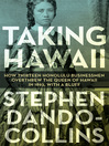Taking Hawaii (eBook): How Thirteen Honolulu Businessmen Overthrew the Queen of Hawaii in 1893, With a Bluff