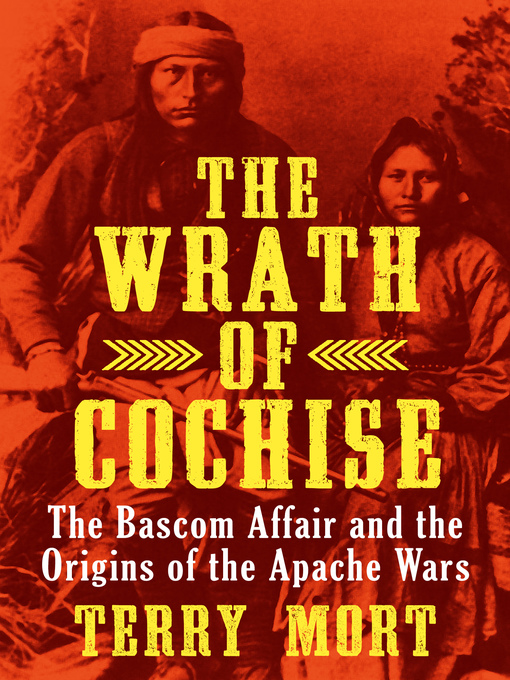 Wrath of Cochise (eBook): The Bascom Affair and the Origins of the Apache Wars
