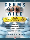 Germs Gone Wild (eBook): How the Unchecked Development of Bio-Defense Threatens America