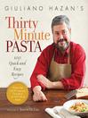 Giuliano Hazan's Thirty Minute Pasta (eBook): 100 Quick and Easy Recipes