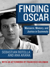 Finding Oscar (eBook): Massacre, Memory, and Justice in Guatemala
