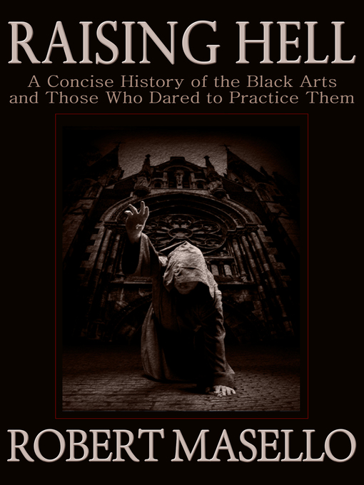 Raising Hell (eBook): A Concise History of the Black Arts and Those Who Dared to Practice Them