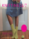Knitting 24/7 (eBook): 30 Projects to Knit, Wear, and Enjoy, On the Go and Around the Clock