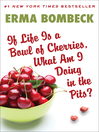 If Life Is a Bowl of Cherries, What am I Doing in the Pits? (eBook)