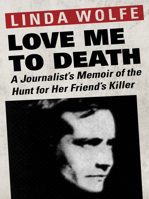 Love Me to Death (eBook): A Journalist's Memoir of the Hunt for Her Friend's Killer