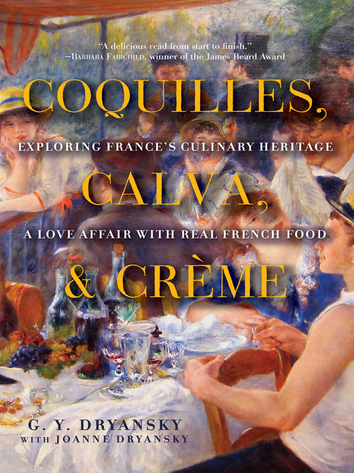Coquilles, Calva, and Crème (eBook): Exploring France's Culinary Heritage: A Love Affair with French Food