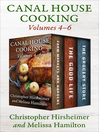 Canal House Cooking Volumes Four Through Six (eBook): Farm Markets and Gardens, The Good Life, The Grocery Store