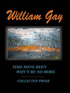 Time Done Been Won't Be No More (eBook): Collected Prose