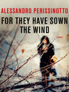 For They Have Sown the Wind (eBook): A Novel
