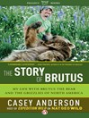 Story of Brutus (eBook): My Life with Brutus the Bear and the Grizzlies of North America