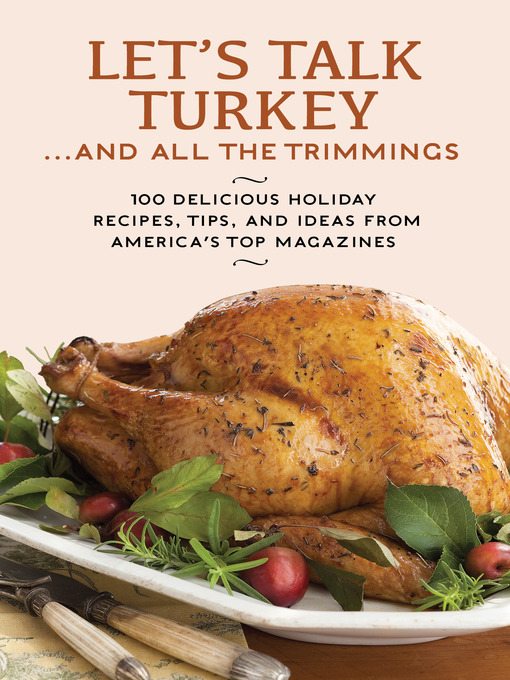 Let's talk turkey -- and all the trimmings : 100 delicious holiday recipes, tips, and ideas from America's top magazines.