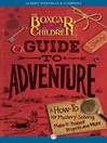 The Boxcar Children Guide to Adventure (eBook): A How-To for Mystery Solving, Make-It-Yourself Projects, and More