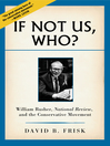 If Not Us, Who? (eBook): William Rusher, National Review, and the Conservative Movement