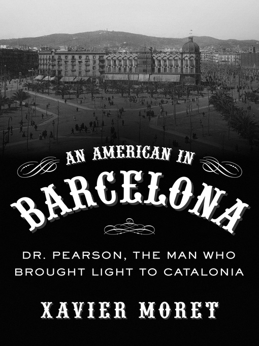 American in Barcelona (eBook): Dr. Pearson, the Man Who Brought Light to Catalonia