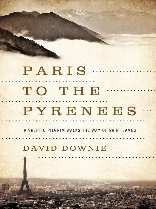 Paris to the Pyrenees (eBook): A Skeptic Pilgrim Walks the Way of Saint James