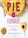 Pie It Forward (eBook): Pies, Tarts, Tortes, Galettes, and Other Pastries Reinvented