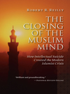 Closing of the Muslim Mind (eBook): How Intellectual Suicide Created the Modern Islamist Crisis