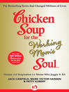 Chicken Soup for the Working Mom's Soul (eBook): Humor and Inspiration for Moms Who Juggle It All