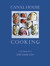 Canal House Cooking, Volume N° 5 (eBook): The Good Life