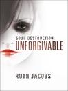 Soul Destruction: Unforgivable (eBook): A Story of Drug Addiction and Prostitution