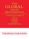 The GLOBAL Sales Professional (eBook): 7 Effective Skills of a Great Global Sales Professional