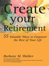 Create Your Retirement (eBook): 55 Ways to Empower the Rest of Your Life