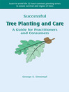 Successful Tree Planting and Care (eBook): A Guide for Practitioners and Consumers