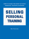 Selling Personal Training (eBook): How To Make the Most of Your Personal Training Business