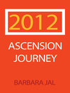 2012 Ascension Journey by Barbara Jal eBook