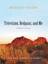 Television, Bedpans, and Me (eBook): A Life Lived in the Red Centre of Australia