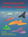 Interlocking and 3D Paper Airplanes (eBook): 16 Models From One Sheet of Paper Without Any Cutting or Gluing