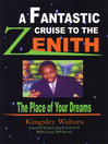 A Fantastic Cruise to the Zenith... the Place of Your Dreams (eBook)