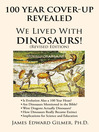 100 Year Cover-Up Revealed (eBook): We Lived With Dinosaurs!