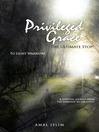 Privileged Grace (eBook): THE ULTIMATE STOP!