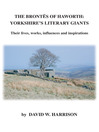 The Brontes of Haworth (eBook): Yorkshire's Literary Giants - Their Lives, Works, Influences and Inspirations