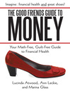 The Good Friends Guide To Money (eBook): Your Math-free, Guilt-free Guide To Financial Health