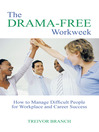 The Drama-free Workweek (eBook): How To Manage Difficult People For Workplace And Career Success