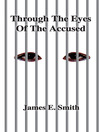 Through The Eyes Of The Accused (eBook)