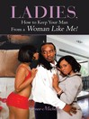Ladies, How to Keep Your Man From a Woman Like Me! (eBook)