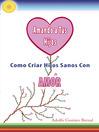 Amando a Tus Hijos (eBook): Como Criar Hijos Sanos Con Amor