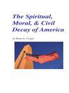 The Spiritual, Moral, & Civil Decay of America (eBook)