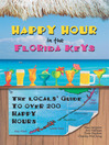 Happy Hour in the Florida Keys (eBook): The Locals' Guide to Over 200 Happy Hours