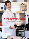 A Private Chef (eBook): Four Star Cooking In Your Home