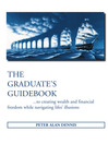 The Graduate's Guidebook to Creating Wealth and Financial Freedom While Navigating Life's Illusions (eBook)