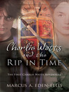 Charlie Watts and the Rip in Time (eBook): The First Charlie Watts Adventure