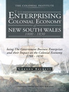 The Enterprising Colonial Economy of New South Wales 1800 - 1830 (eBook): being The Government Business Enterprises and their Impact on the Colonial Economy 1788 - 1830
