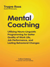 Mental Coaching (eBook): Utilizing Neuro-Linguistic Programming for Better Quality of Work Life, Job Performance, and Lasting Behavioral Change
