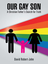 Our Gay Son (eBook): A Christian Father's Search For Truth